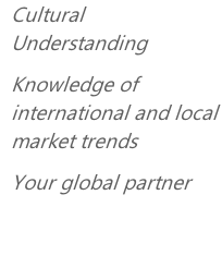 Cultural Understanding Knowledge of international and local market trends Your global partner